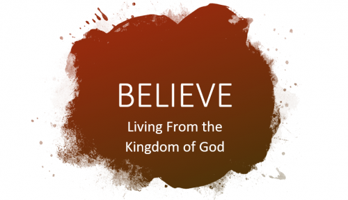 Believe: Living from the Kingdom